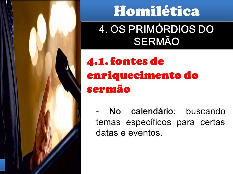 Hermenêutica 4. OS PRIMÓRDIOS DO SERMÃO 4.1. fontes de enriquecimento do sermão - No calendário: buscando temas específicos para certas datas e evento