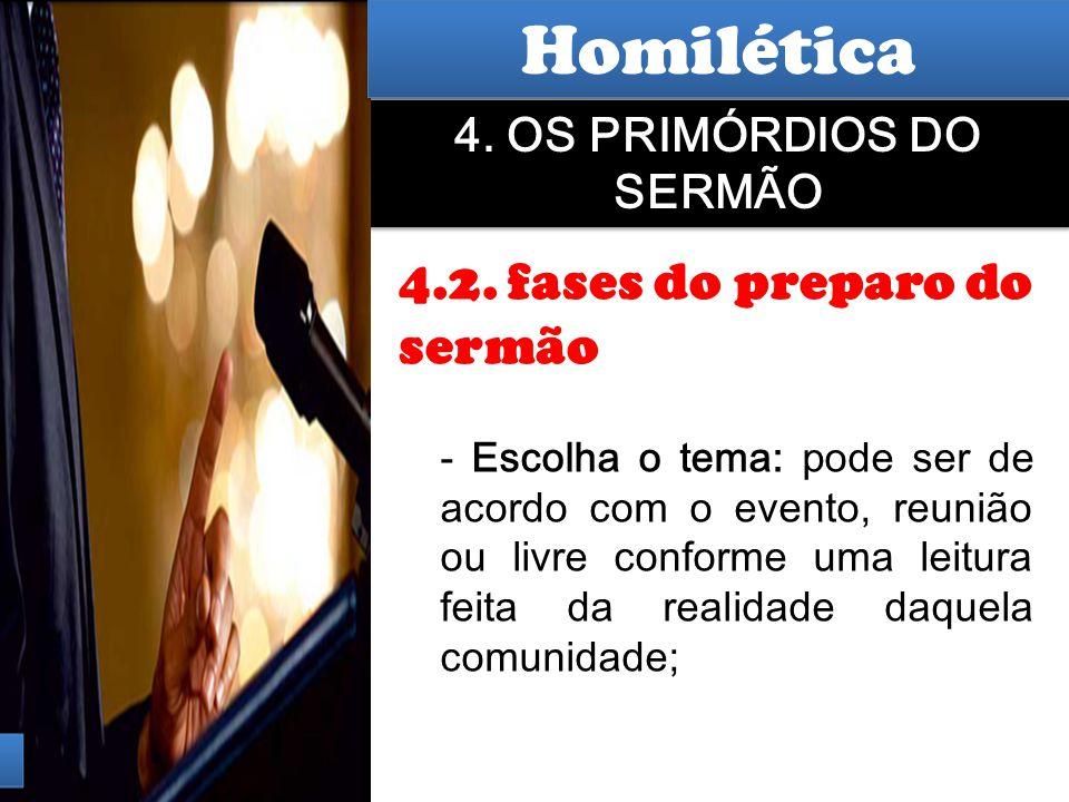 Hermenêutica 4. OS PRIMÓRDIOS DO SERMÃO 4.2. fases do preparo do sermão - Escolha o tema: pode ser de acordo com o evento, reunião ou livre conforme u