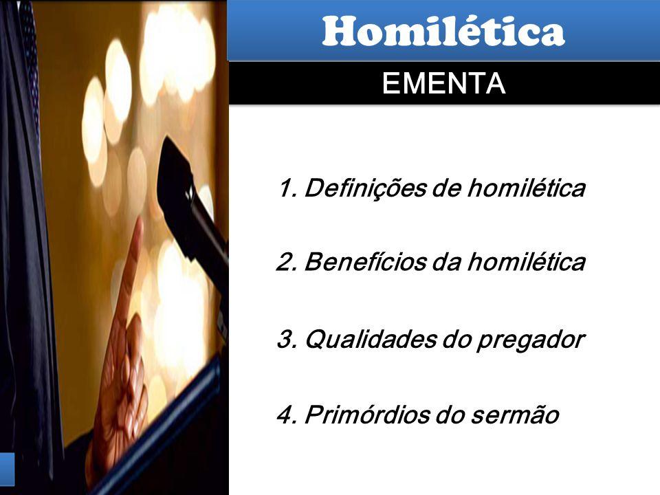 Hermenêutica 1. Definições de homilética EMENTA 2. Benefícios da homilética 3. Qualidades do pregador 4. Primórdios do sermão Homilética