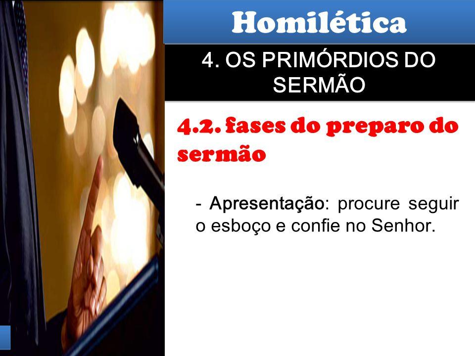 Hermenêutica 4. OS PRIMÓRDIOS DO SERMÃO 4.2. fases do preparo do sermão - Apresentação: procure seguir o esboço e confie no Senhor. Homilética