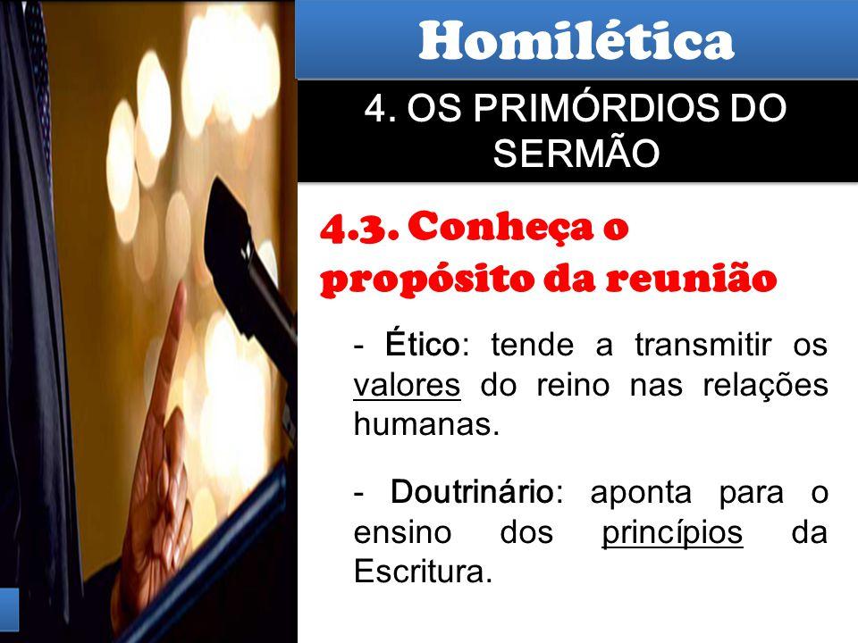 Hermenêutica 4. OS PRIMÓRDIOS DO SERMÃO 4.3. Conheça o propósito da reunião - Ético: tende a transmitir os valores do reino nas relações humanas. - Do