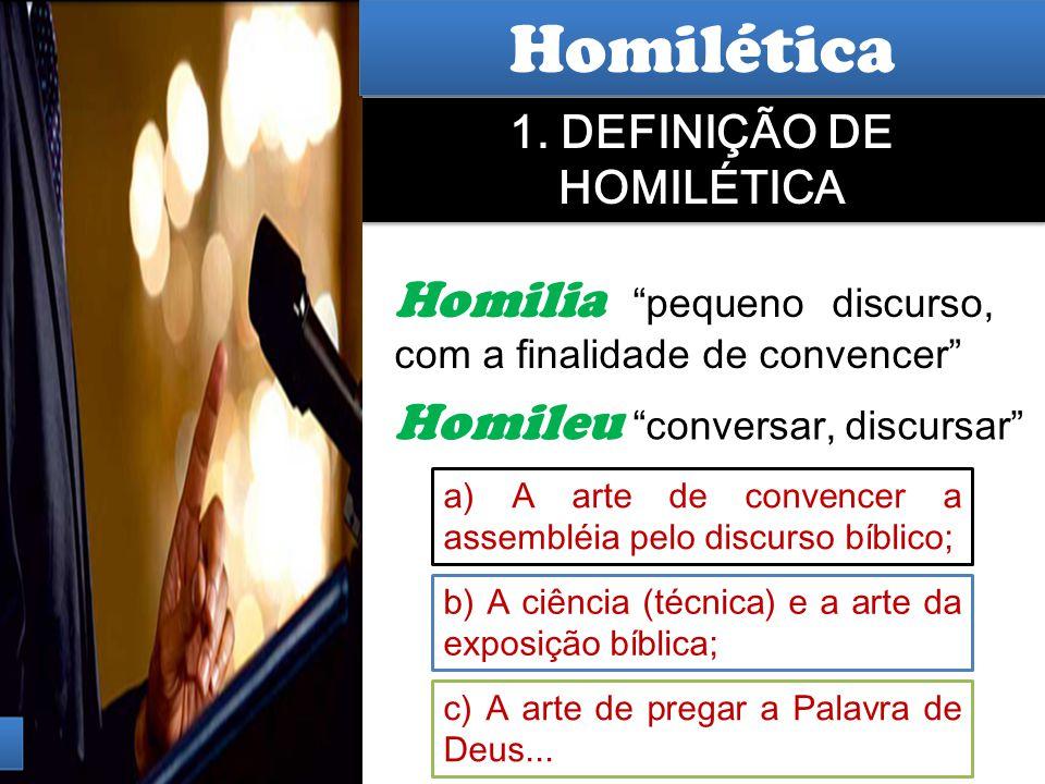 """Hermenêutica Homilia """"pequeno discurso, com a finalidade de convencer"""" 1. DEFINIÇÃO DE HOMILÉTICA Homileu """"conversar, discursar"""" a) A arte de convence"""