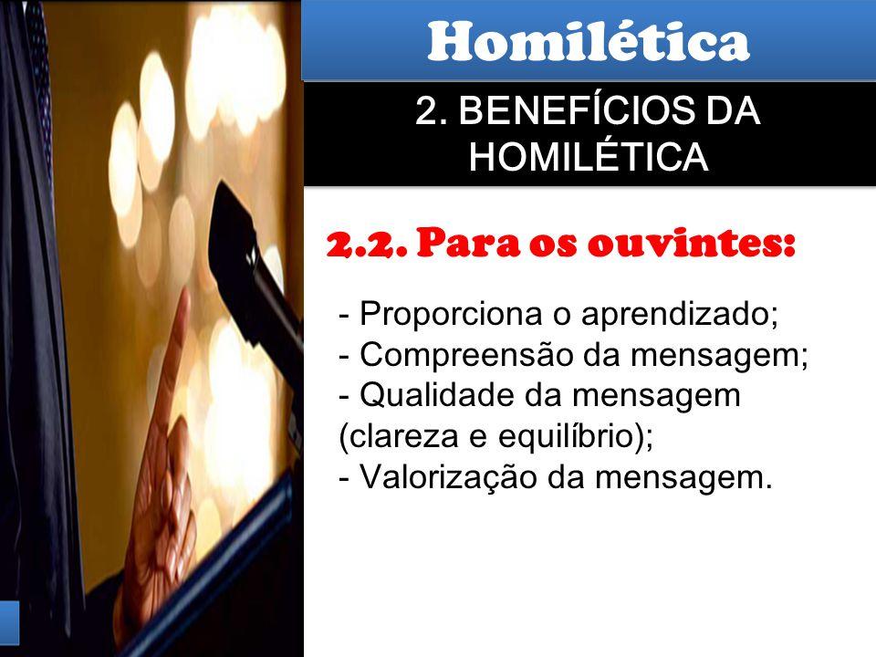 Hermenêutica 2. BENEFÍCIOS DA HOMILÉTICA 2.2. Para os ouvintes: - Proporciona o aprendizado; - Compreensão da mensagem; - Qualidade da mensagem (clare