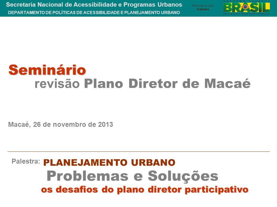 DEPARTAMENTO DE POLÍTICAS DE ACESSIBILIDADE E PLANEJAMENTO URBANO Secretaria Nacional de Acessibilidade e Programas Urbanos PLANEJAMENTO URBANO Macaé,