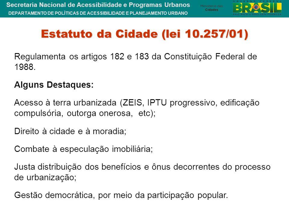 DEPARTAMENTO DE POLÍTICAS DE ACESSIBILIDADE E PLANEJAMENTO URBANO Secretaria Nacional de Acessibilidade e Programas Urbanos Estatuto da Cidade (lei 10