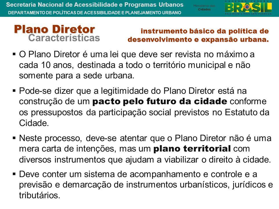 DEPARTAMENTO DE POLÍTICAS DE ACESSIBILIDADE E PLANEJAMENTO URBANO Secretaria Nacional de Acessibilidade e Programas Urbanos  O Plano Diretor é uma le