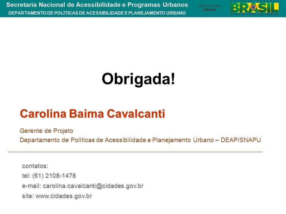 DEPARTAMENTO DE POLÍTICAS DE ACESSIBILIDADE E PLANEJAMENTO URBANO Secretaria Nacional de Acessibilidade e Programas Urbanos contatos: tel: (61) 2108-1
