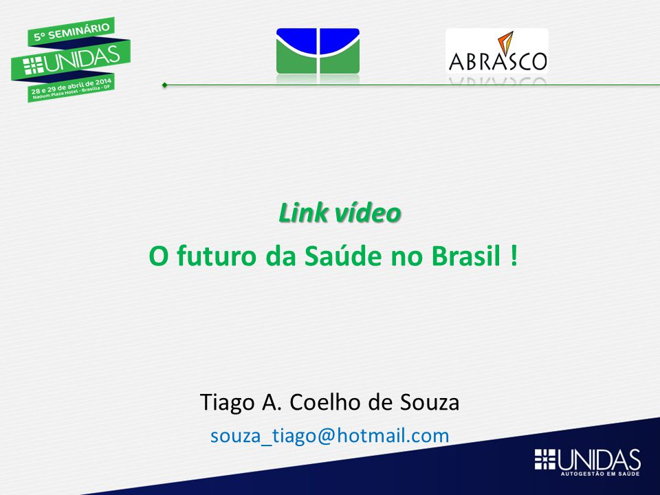 Link vídeo Link vídeo O futuro da Saúde no Brasil .