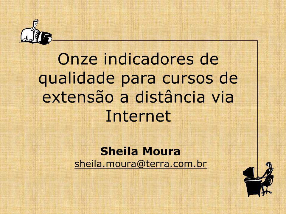 Onze indicadores de qualidade para cursos de extensão a distância via Internet Sheila Moura sheila.moura@terra.com.br