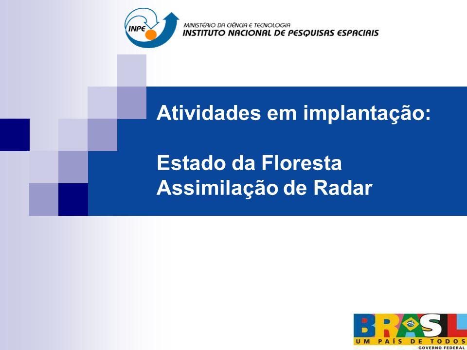 Atividades em implantação: Estado da Floresta Assimilação de Radar