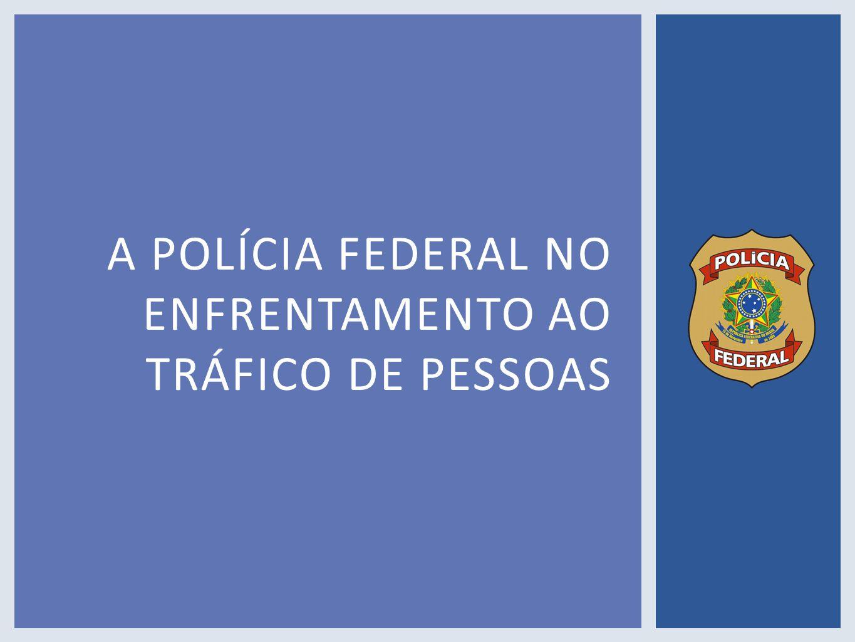 A POLÍCIA FEDERAL NO ENFRENTAMENTO AO TRÁFICO DE PESSOAS