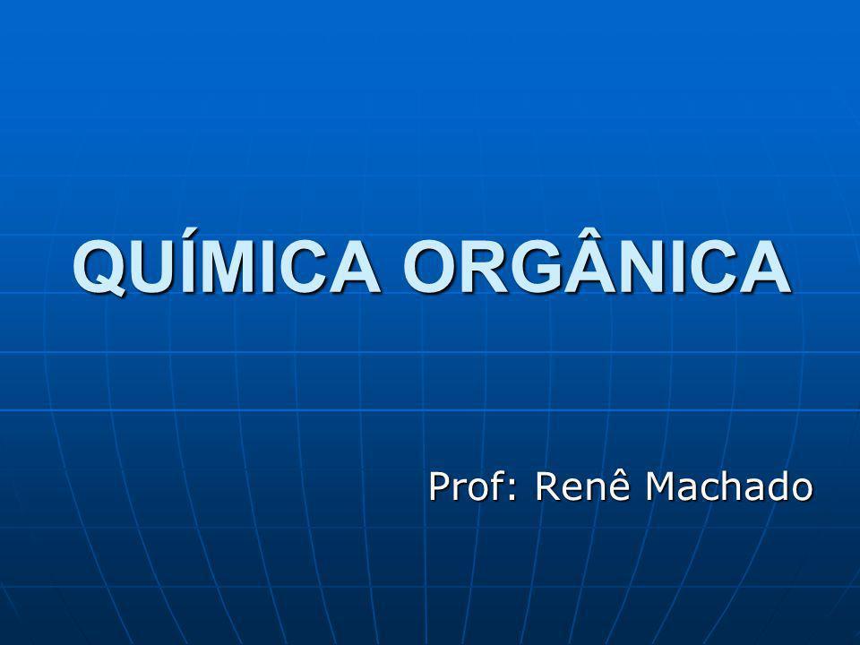 QUÍMICA ORGÂNICA Prof: Renê Machado