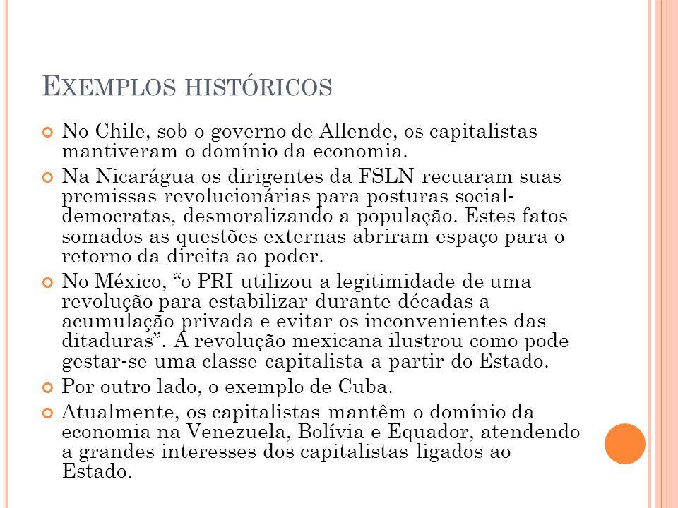 E XEMPLOS HISTÓRICOS No Chile, sob o governo de Allende, os capitalistas mantiveram o domínio da economia. Na Nicarágua os dirigentes da FSLN recuaram