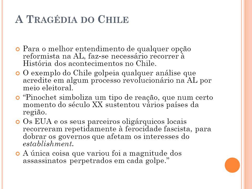 A T RAGÉDIA DO C HILE Para o melhor entendimento de qualquer opção reformista na AL, faz-se necessário recorrer à História dos acontecimentos no Chile