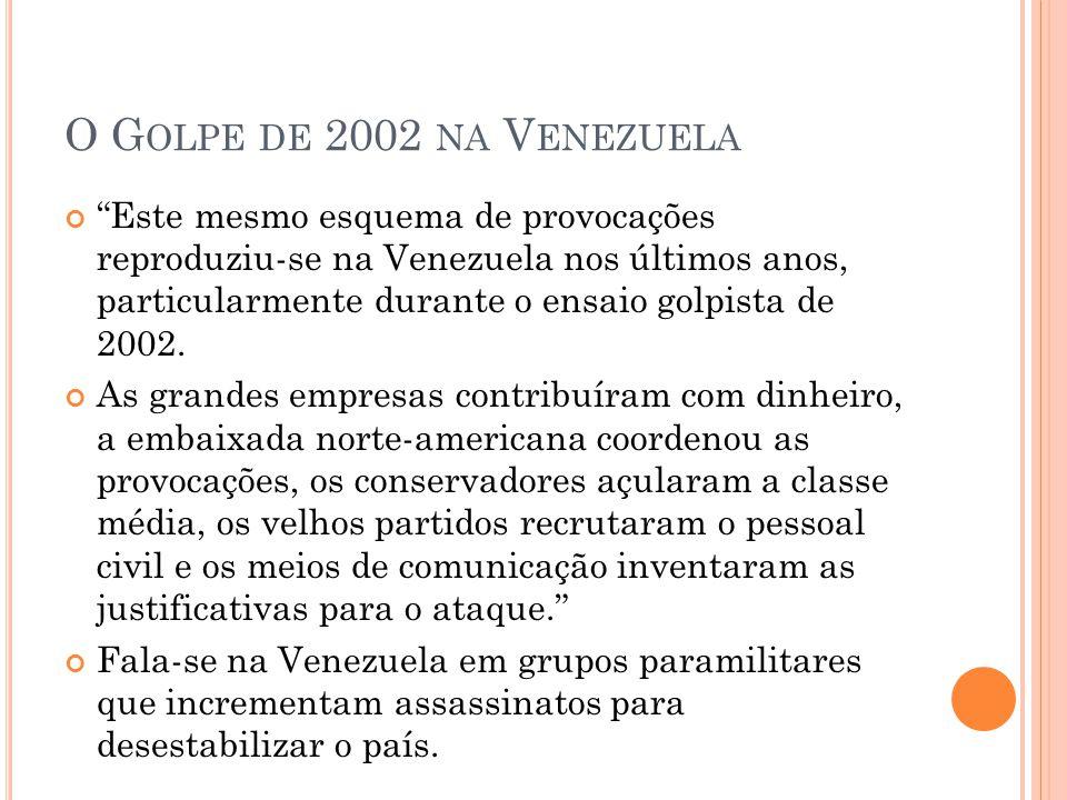 """O G OLPE DE 2002 NA V ENEZUELA """"Este mesmo esquema de provocações reproduziu-se na Venezuela nos últimos anos, particularmente durante o ensaio golpis"""