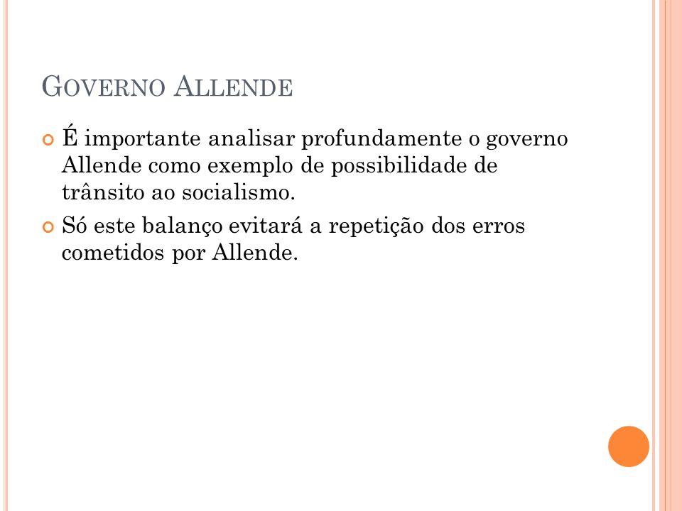 G OVERNO A LLENDE É importante analisar profundamente o governo Allende como exemplo de possibilidade de trânsito ao socialismo. Só este balanço evita
