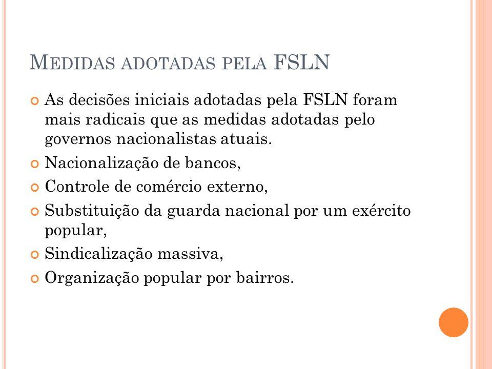 M EDIDAS ADOTADAS PELA FSLN As decisões iniciais adotadas pela FSLN foram mais radicais que as medidas adotadas pelo governos nacionalistas atuais. Na