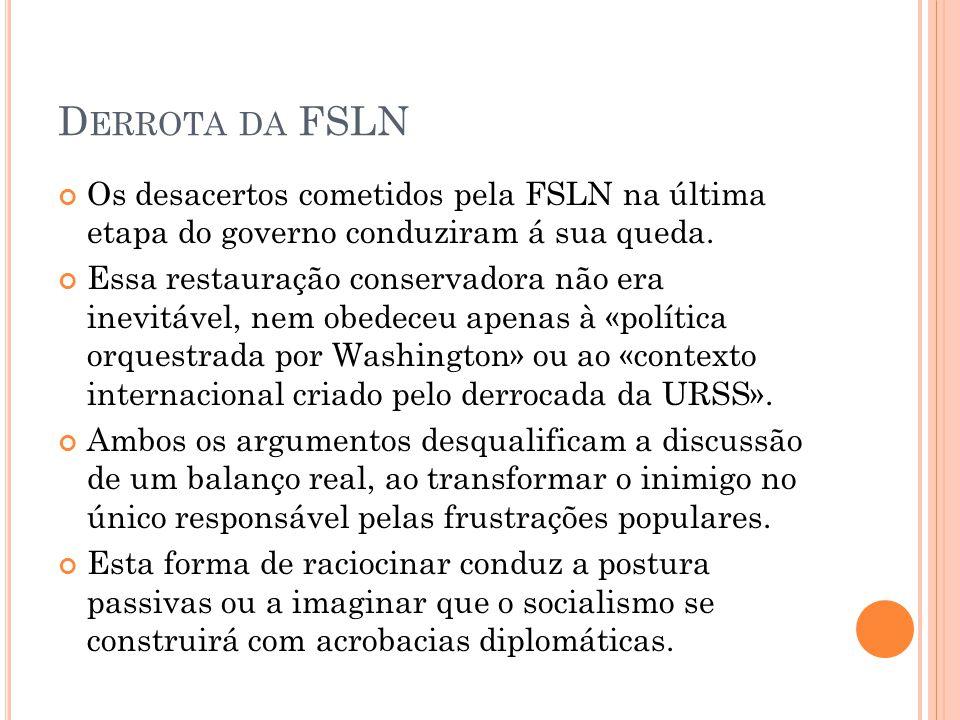 D ERROTA DA FSLN Os desacertos cometidos pela FSLN na última etapa do governo conduziram á sua queda. Essa restauração conservadora não era inevitável