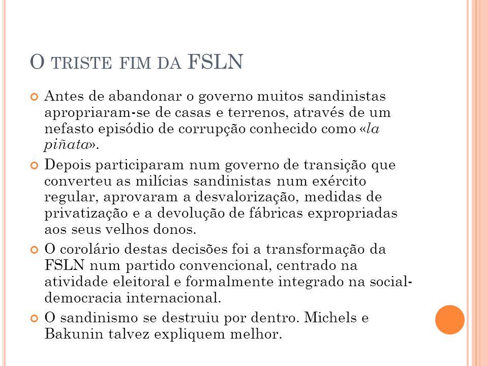 O TRISTE FIM DA FSLN Antes de abandonar o governo muitos sandinistas apropriaram-se de casas e terrenos, através de um nefasto episódio de corrupção c