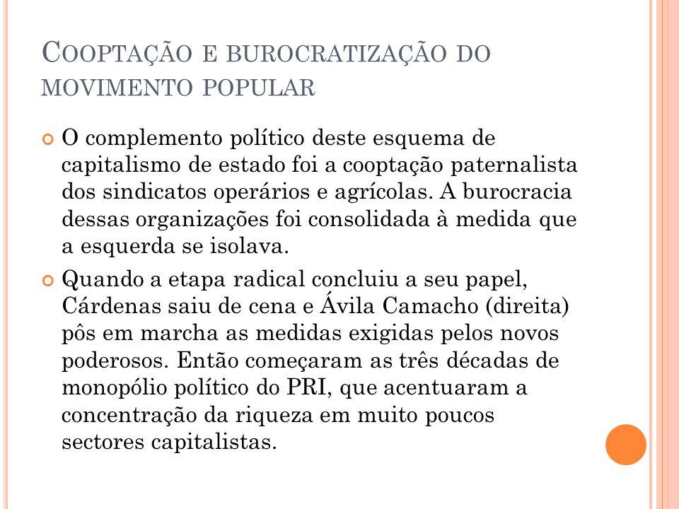 C OOPTAÇÃO E BUROCRATIZAÇÃO DO MOVIMENTO POPULAR O complemento político deste esquema de capitalismo de estado foi a cooptação paternalista dos sindic