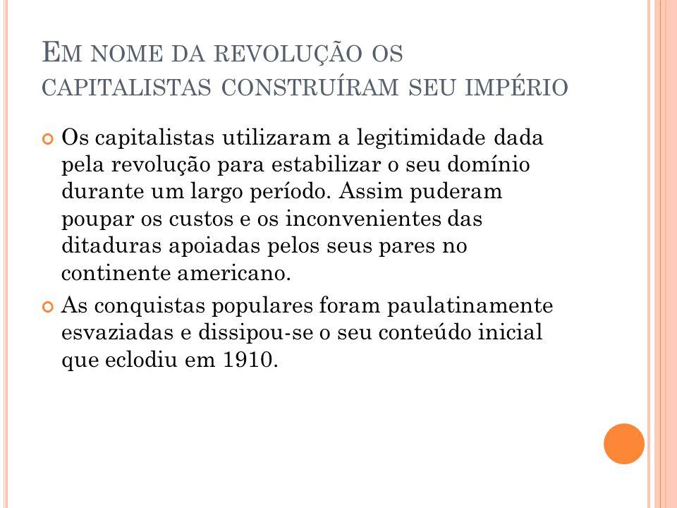 E M NOME DA REVOLUÇÃO OS CAPITALISTAS CONSTRUÍRAM SEU IMPÉRIO Os capitalistas utilizaram a legitimidade dada pela revolução para estabilizar o seu dom