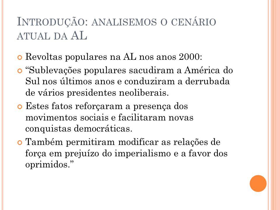 """I NTRODUÇÃO : ANALISEMOS O CENÁRIO ATUAL DA AL Revoltas populares na AL nos anos 2000: """"Sublevações populares sacudiram a América do Sul nos últimos a"""