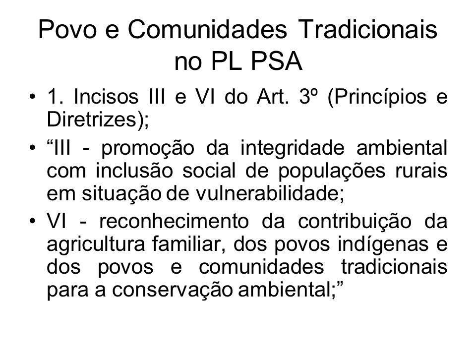 """Povo e Comunidades Tradicionais no PL PSA 1. Incisos III e VI do Art. 3º (Princípios e Diretrizes); """"III - promoção da integridade ambiental com inclu"""