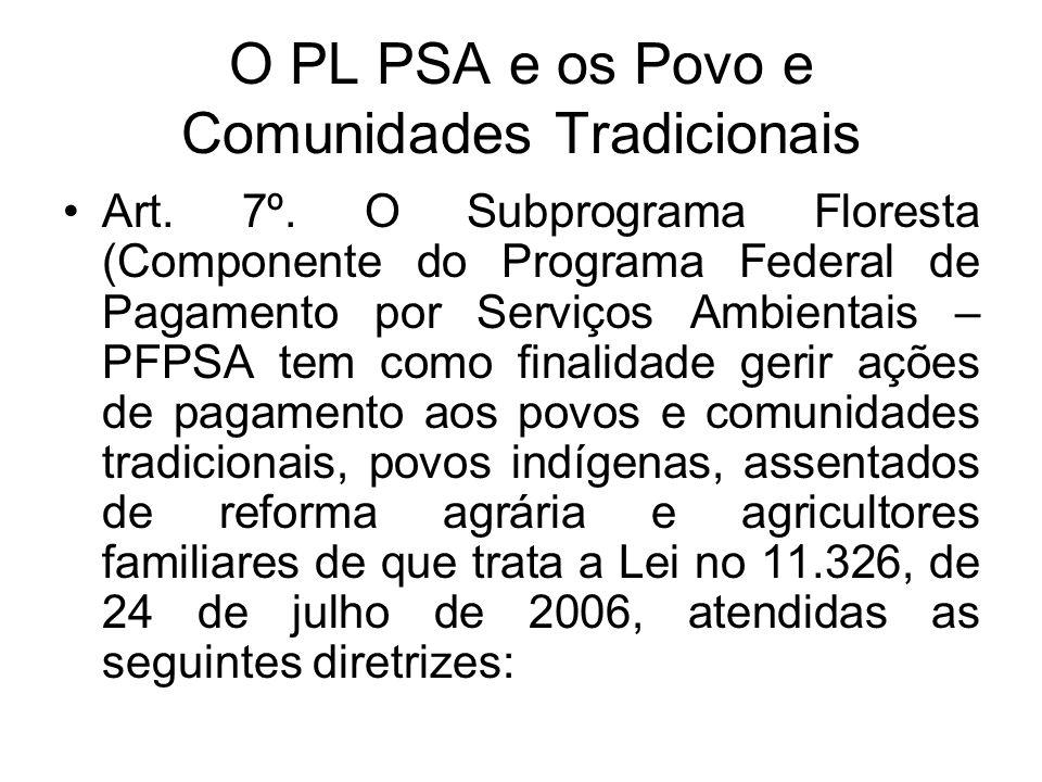 O PL PSA e os Povo e Comunidades Tradicionais Art. 7º. O Subprograma Floresta (Componente do Programa Federal de Pagamento por Serviços Ambientais – P