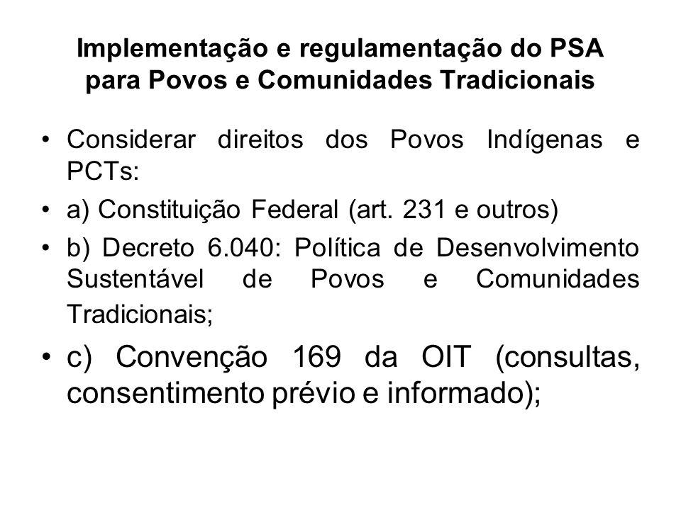 Implementação e regulamentação do PSA para Povos e Comunidades Tradicionais Considerar direitos dos Povos Indígenas e PCTs: a) Constituição Federal (a