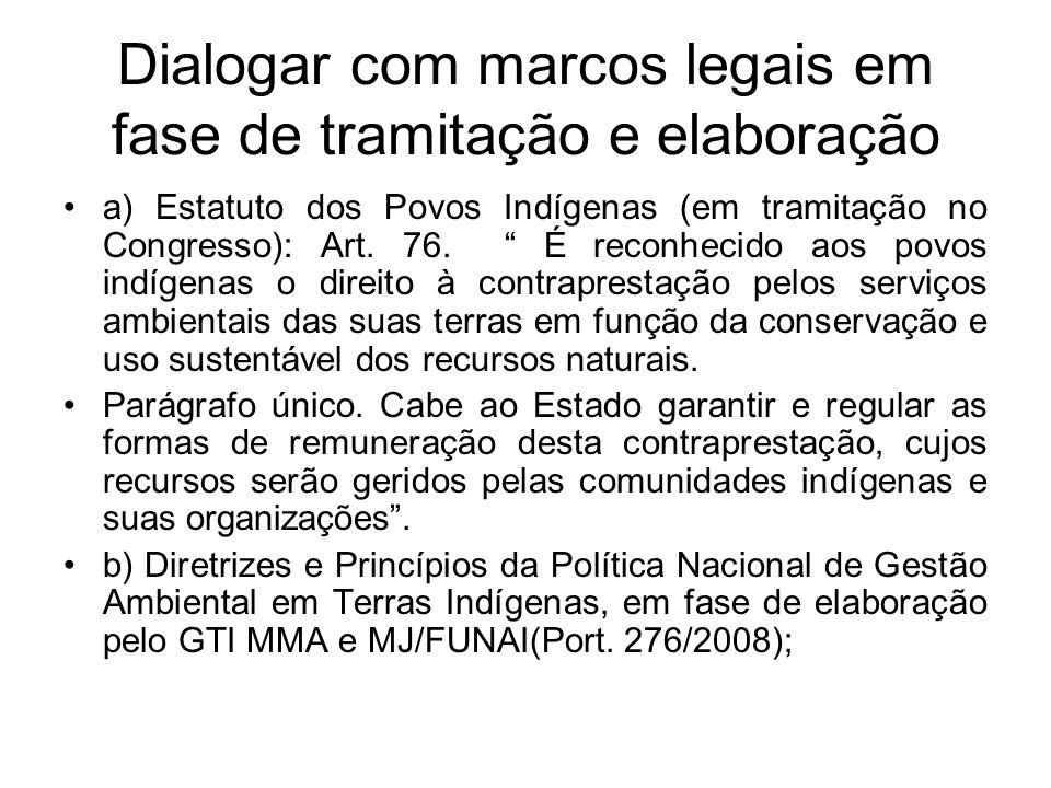 """Dialogar com marcos legais em fase de tramitação e elaboração a) Estatuto dos Povos Indígenas (em tramitação no Congresso): Art. 76. """" É reconhecido a"""