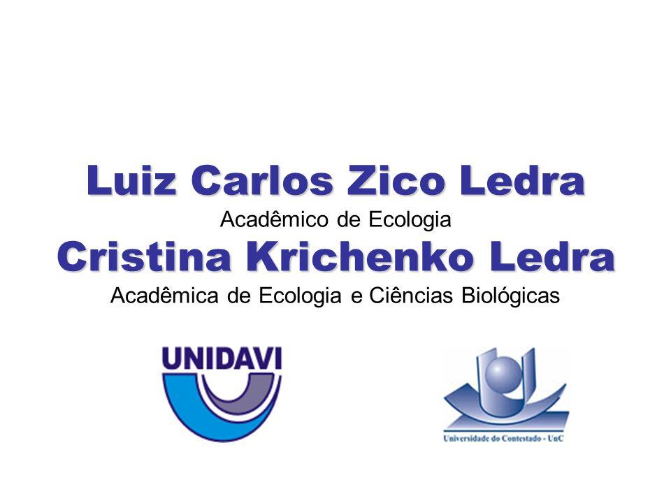 Luiz Carlos Zico Ledra Cristina Krichenko Ledra Luiz Carlos Zico Ledra Acadêmico de Ecologia Cristina Krichenko Ledra Acadêmica de Ecologia e Ciências Biológicas