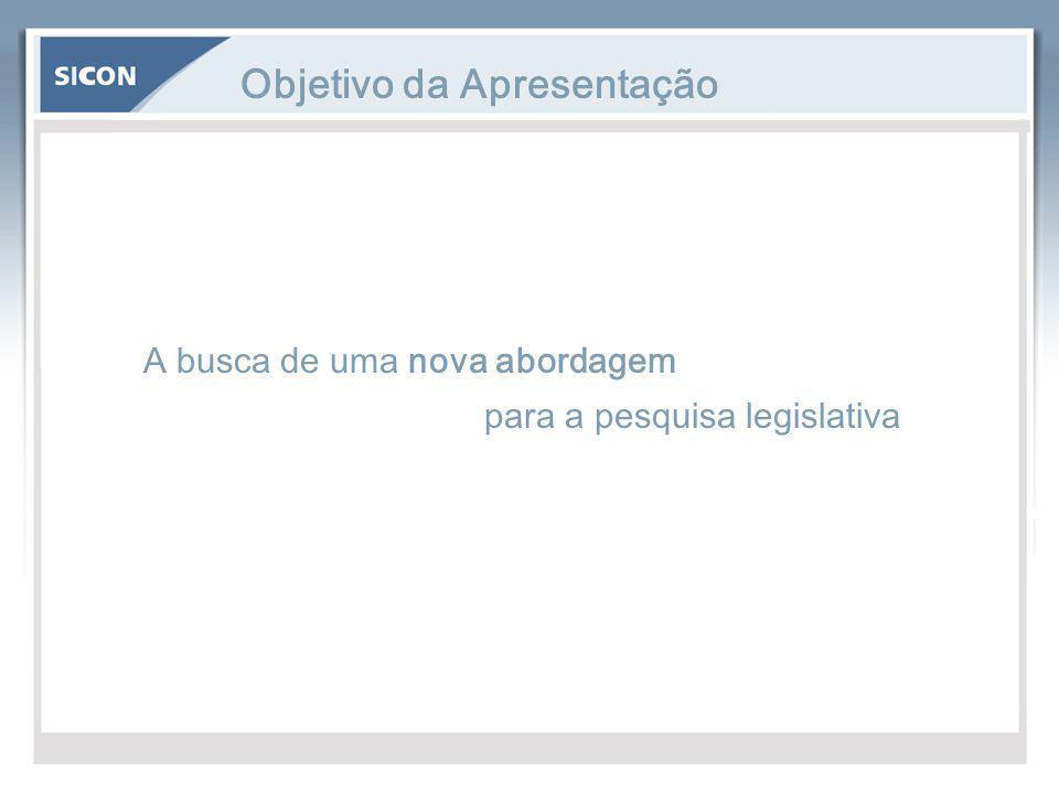 Objetivo da Apresentação A busca de uma nova abordagem para a pesquisa legislativa