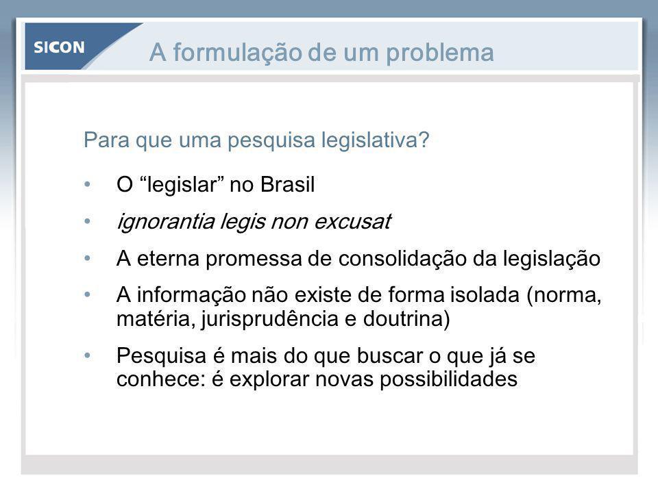 """A formulação de um problema Para que uma pesquisa legislativa? O """"legislar"""" no Brasil ignorantia legis non excusat A eterna promessa de consolidação d"""