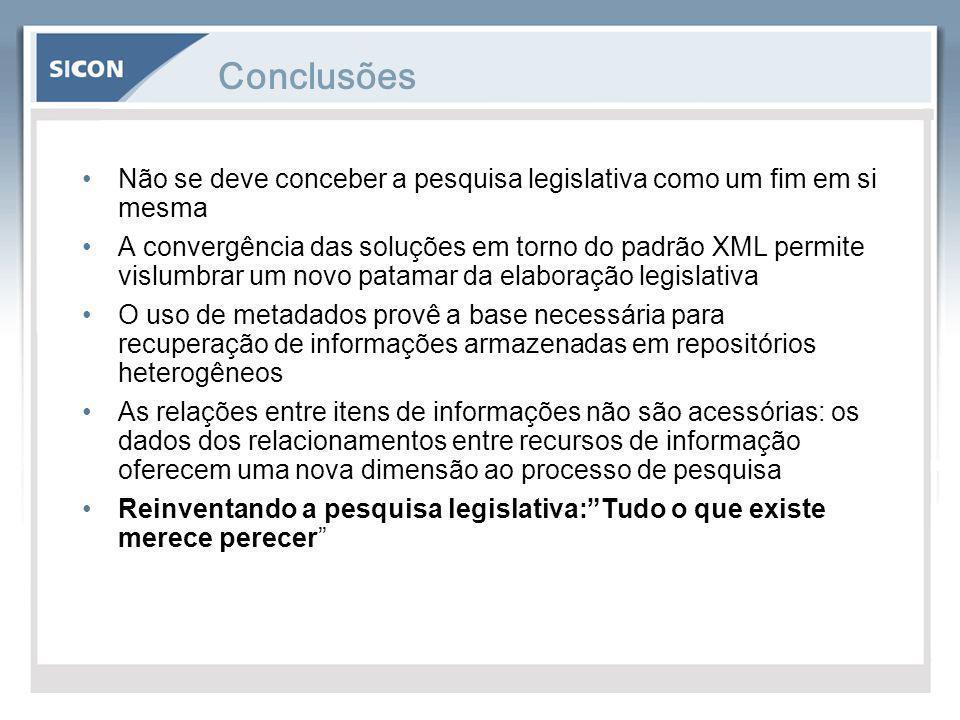 Conclusões Não se deve conceber a pesquisa legislativa como um fim em si mesma A convergência das soluções em torno do padrão XML permite vislumbrar u