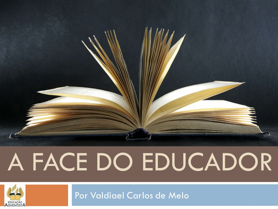Por Valdiael Carlos de Melo A FACE DO EDUCADOR