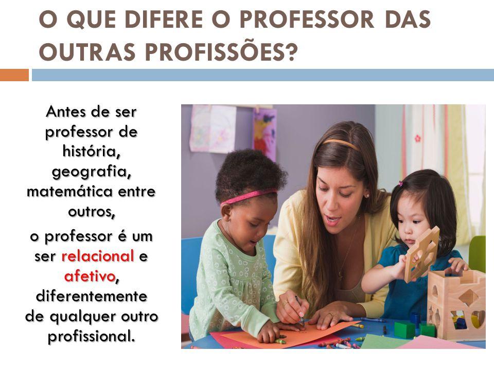 O QUE DIFERE O PROFESSOR DAS OUTRAS PROFISSÕES?