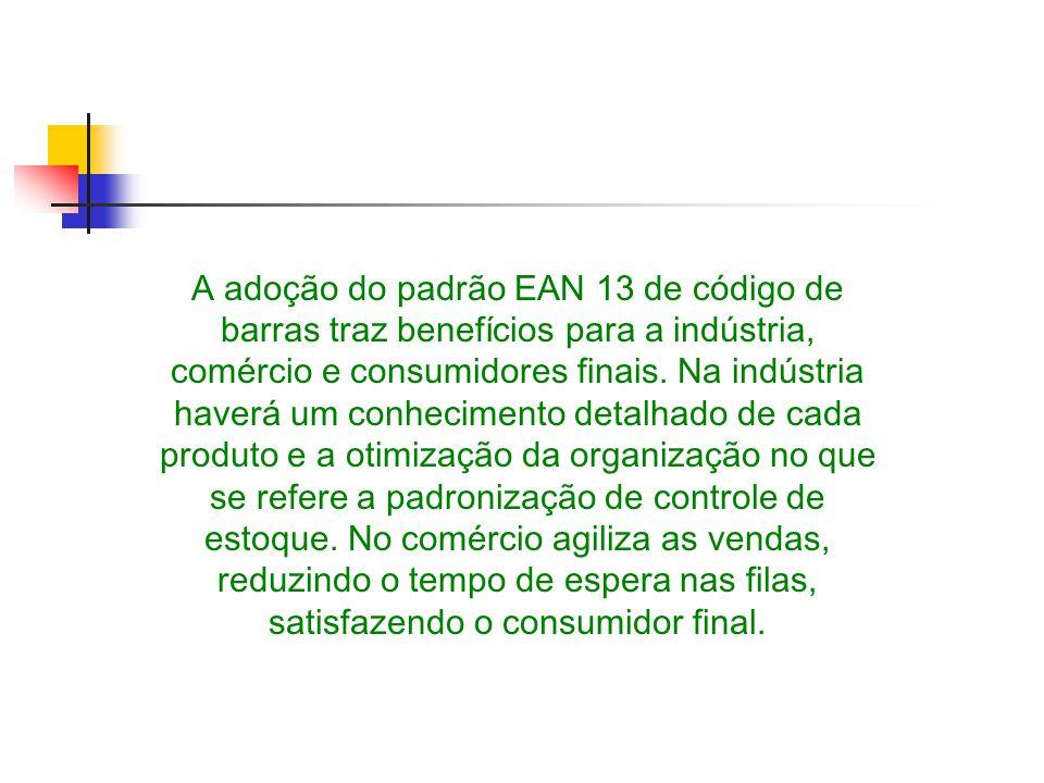 A adoção do padrão EAN 13 de código de barras traz benefícios para a indústria, comércio e consumidores finais. Na indústria haverá um conhecimento de