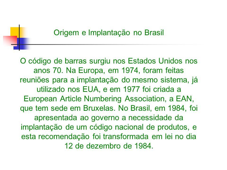 Origem e Implantação no Brasil O código de barras surgiu nos Estados Unidos nos anos 70. Na Europa, em 1974, foram feitas reuniões para a implantação