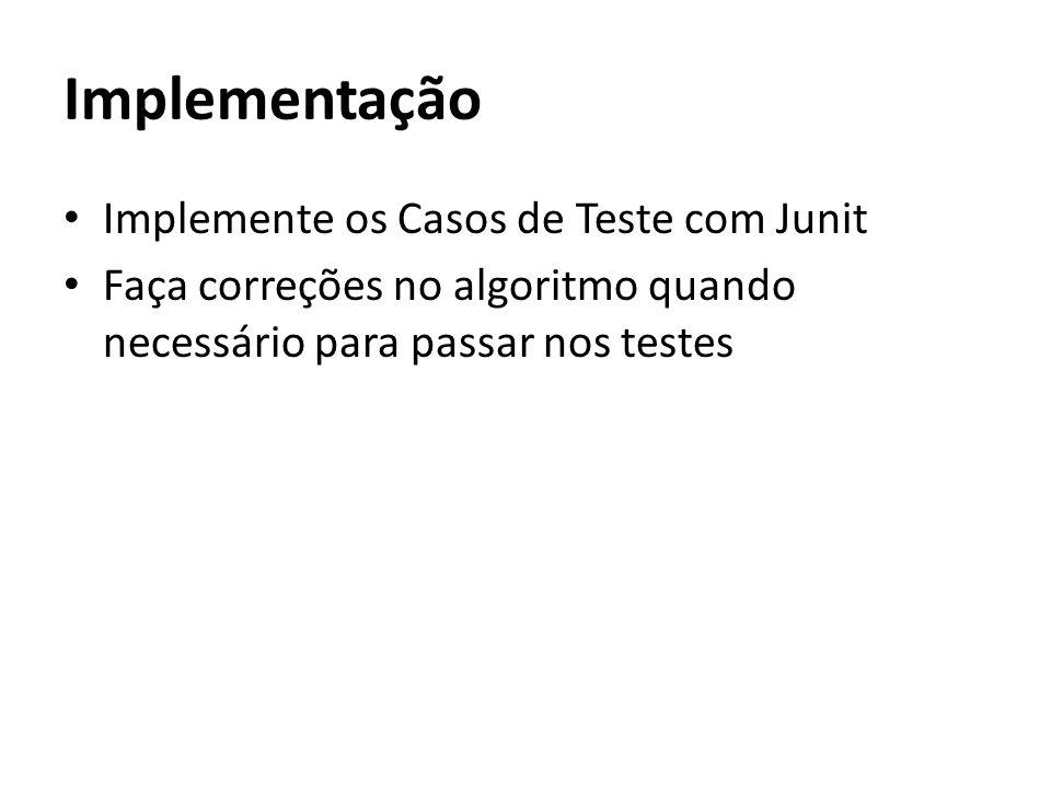 Implementação Implemente os Casos de Teste com Junit Faça correções no algoritmo quando necessário para passar nos testes