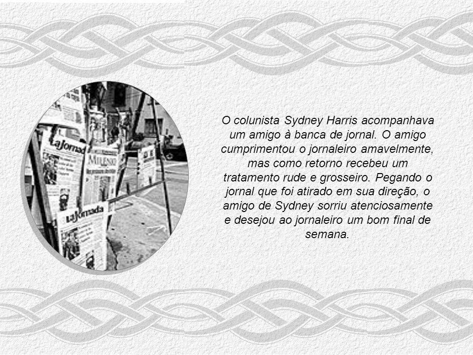 O colunista Sydney Harris acompanhava um amigo à banca de jornal.