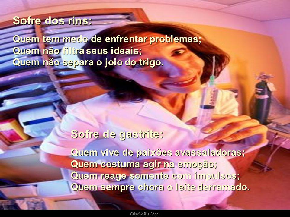 Criação Ria Slides Sofre de bursite: Quem não oferta seu ombro amigo; Quem retêm, permanentemente, os músculos. Quem cuida, excessivamente, das questõ