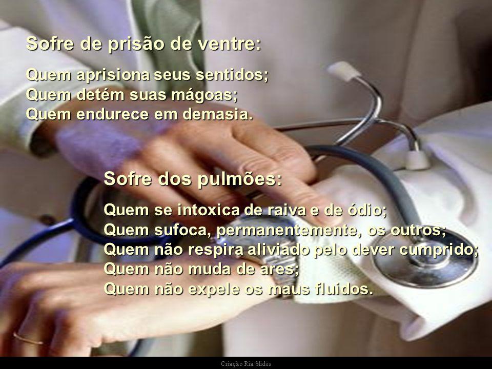 Criação Ria Slides Sofre dos rins: Quem tem medo de enfrentar problemas; Quem não filtra seus ideais; Quem não separa o joio do trigo.