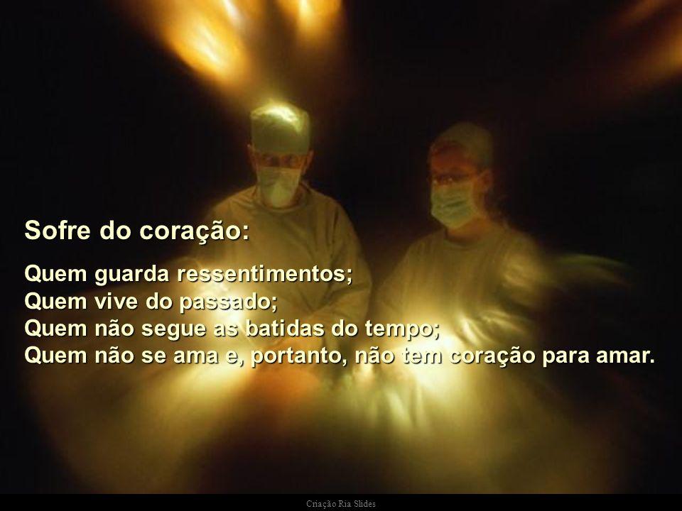 Criação Ria Slides Sofre de prisão de ventre: Quem aprisiona seus sentidos; Quem detém suas mágoas; Quem endurece em demasia. Sofre dos pulmões: Quem