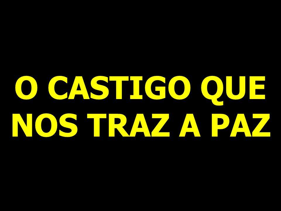 O CASTIGO QUE NOS TRAZ A PAZ