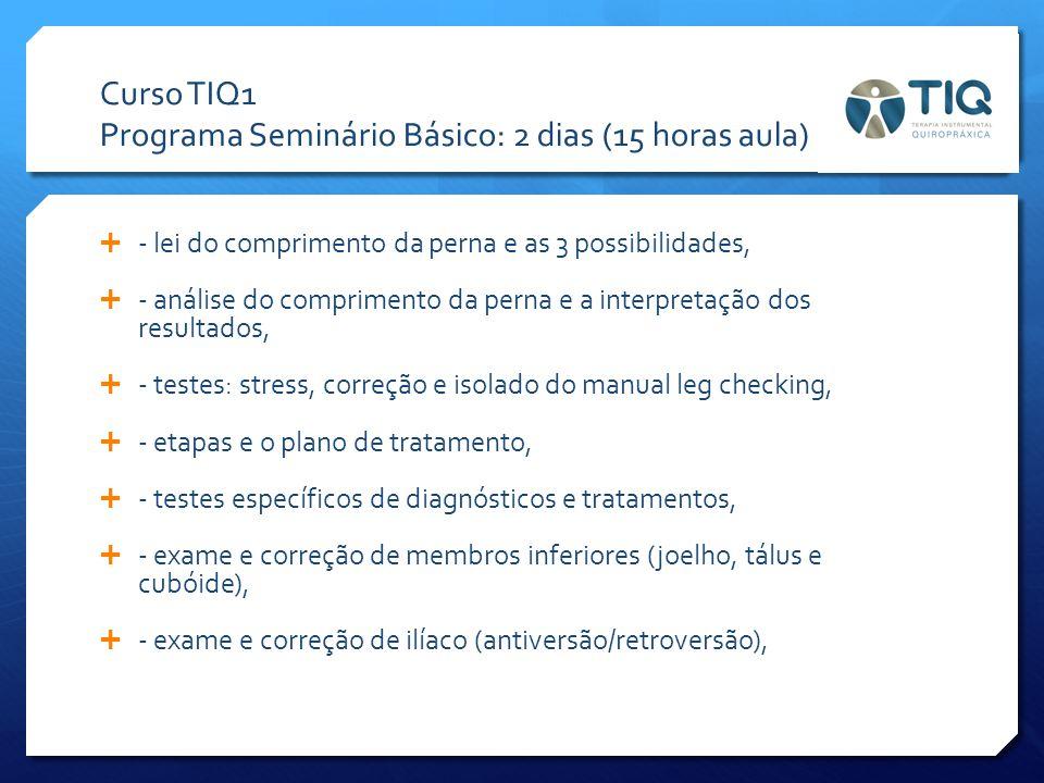 Curso TIQ1 Programa Seminário Básico: 2 dias (15 horas aula)  - lei do comprimento da perna e as 3 possibilidades,  - análise do comprimento da pern