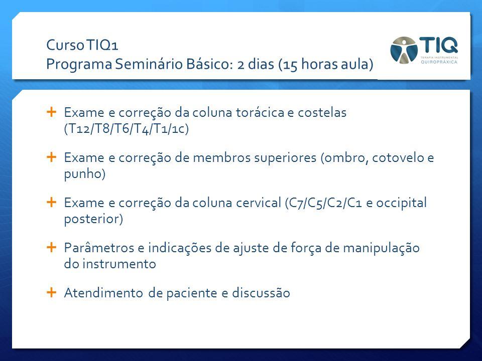 Curso TIQ1 Programa Seminário Básico: 2 dias (15 horas aula)  Exame e correção da coluna torácica e costelas (T12/T8/T6/T4/T1/1c)  Exame e correção