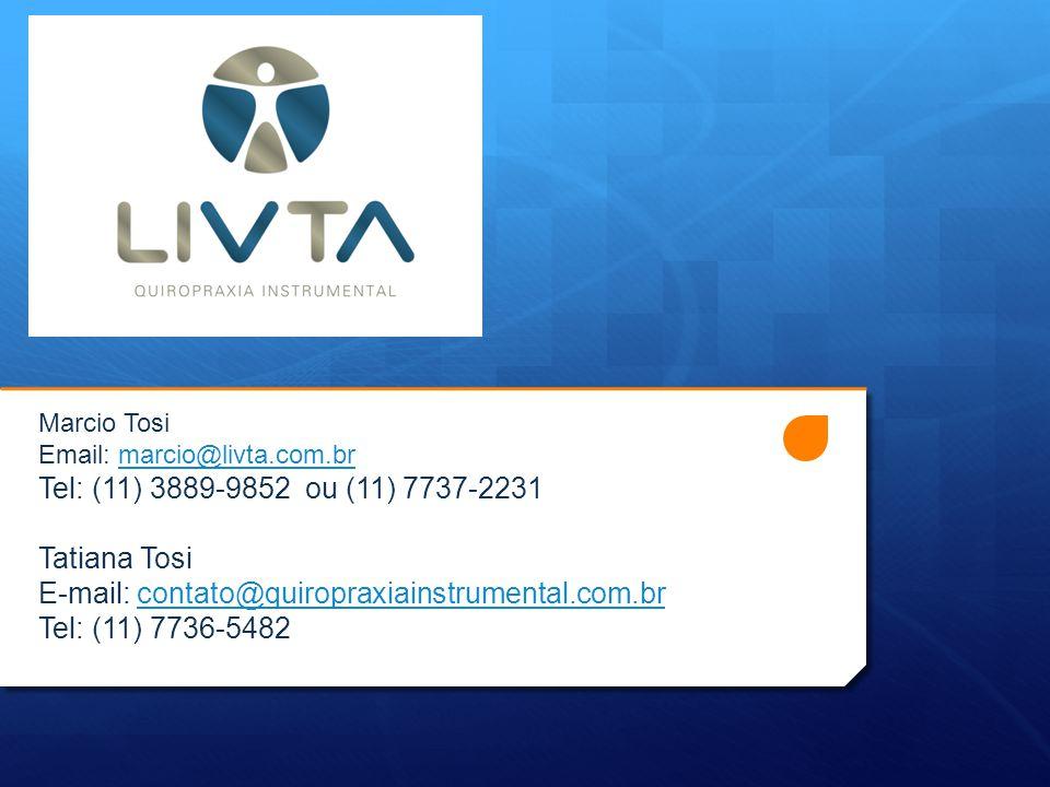 Marcio Tosi Email: marcio@livta.com.brmarcio@livta.com.br Tel: (11) 3889-9852 ou (11) 7737-2231 Tatiana Tosi E-mail: contato@quiropraxiainstrumental.c