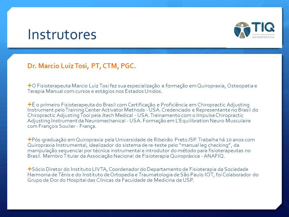 Instrutores Dr. Marcio Luiz Tosi, PT, CTM, PGC.  O Fisioterapeuta Marcio Luiz Tosi fez sua especialização e formação em Quiropraxia, Osteopatia e Ter