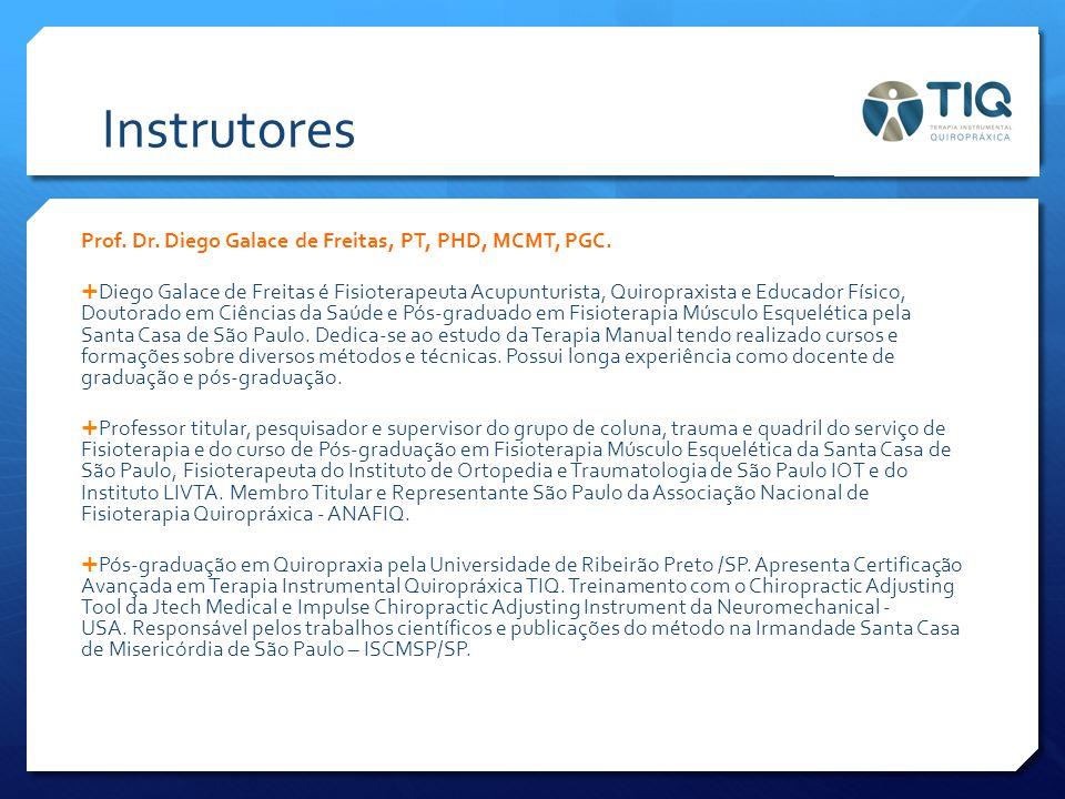 Instrutores Prof. Dr. Diego Galace de Freitas, PT, PHD, MCMT, PGC.  Diego Galace de Freitas é Fisioterapeuta Acupunturista, Quiropraxista e Educador