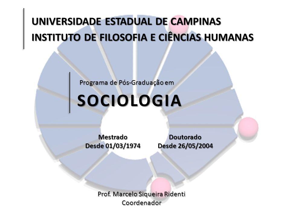 Programa de Pós-Graduação em SOCIOLOGIA Prof. Marcelo Siqueira Ridenti Coordenador UNIVERSIDADE ESTADUAL DE CAMPINAS INSTITUTO DE FILOSOFIA E CIÊNCIAS